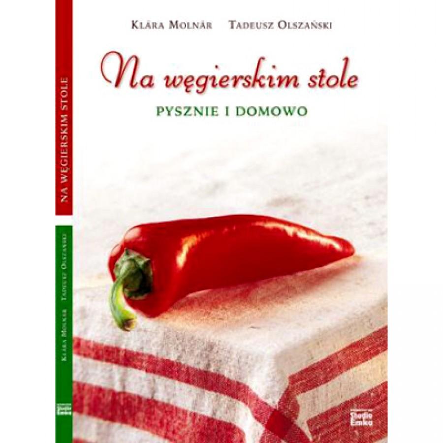Na węgierskim stole pysznie i domowo, K. Molnar i T. Olszański